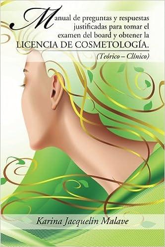 Manual de preguntas y respuestas justificadas para tomar el examen del board y obtener la licencia de cosmetología.: (Teórico – Clínico) (Spanish Edition) ...