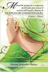 Manual de preguntas y respuestas justificadas para tomar el examen del board y obtener la licencia de cosmetología.: (Teórico – Clínico) (Spanish Edition): ...