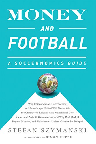 fan products of Money and Football: A Soccernomics Guide (INTL ed): Why Chievo Verona, Unterhaching, and Scunthorpe United Will Never Win the Champions League, Why Manchester ... and Manchester United Cannot Be Stopped