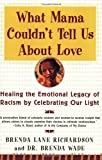 What Mama Couldn't Tell Us about Love, Brenda Richardson and Brenda Wade, 0060930799