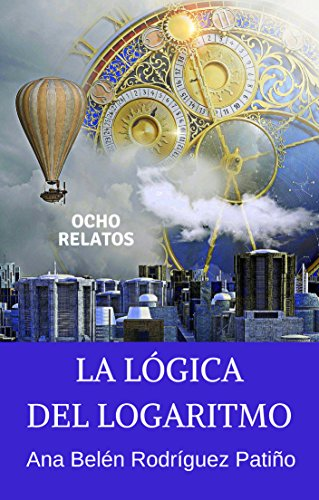 La lógica del logaritmo: Ocho relatos cortos ambientados en distintas épocas históricas (Spanish (Logico Single)
