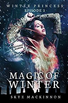 Magic of Winter: (Reverse Harem Serial) (Winter Princess Book 3) by [MacKinnon, Skye]