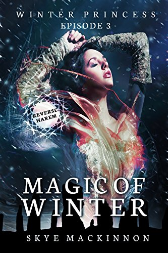 Magic of Winter: (Reverse Harem Serial) (Winter Princess Book 3)