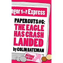 Papercuts 6: The Eagle Has Crash Landed