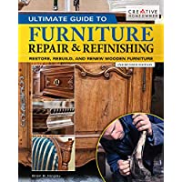 Ultimate Guide to Furniture Repair & Refinishing, 2nd Revised Edition: Restore, Rebuild, and Renew Wooden Furniture (Creative Homeowner) Over 500 Step-by-Step Instructions, Photos, & Detailed Drawings