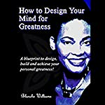 How To Design Your Mind For Greatness | Blanche Antonette Williams