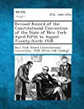 Revised Record of the Constitutional Convention of the State of New York April Fifth to August Twenty-Sixth 1938, , 1289338566
