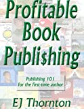 Basics of Profitable Publishing, E. J. Thornton, 1932344500
