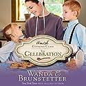 The Celebration Hörbuch von Wanda E. Brunstetter Gesprochen von: Rebecca Gallagher