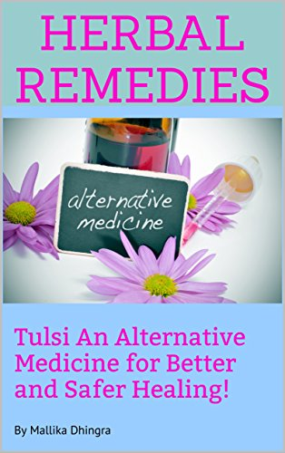 Herbal Remedies - Tulsi: Holistic natural home solutions medicinal plants antibiotics doctor practitioner green loose leaf chai extract benefits for allergies amongst the top list