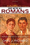Why We're All Romans, Carl J. Richard, 0742567788