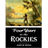Four Years in the Rockies -- the Adventures of Isaac P. Rose--Hunter and Trapper in that Remote Region (1884)