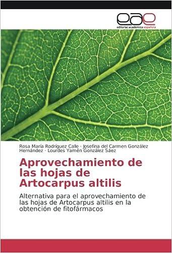 Aprovechamiento de las hojas de Artocarpus altilis: Alternativa para el aprovechamiento de las hojas de Artocarpus altilis en la obtención de fitofármacos ...