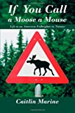 If You Call a Moose a Mouse, Caitlin Marine, 1468581376