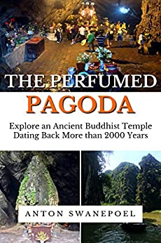 The Perfumed Pagoda: Discover an Ancient Buddhist Temple (Vietnam Book 4) by [Swanepoel, Anton]