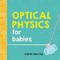 Optical Physics for Babies (Baby University)