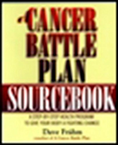 A Cancer Battle Plan Sourcebook:  A Step-by-Step Health Program to Give Your Body a Fighting Chance
