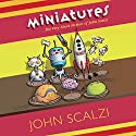 Miniatures: The Very Short Fiction of John Scalzi Hörbuch von John Scalzi Gesprochen von: John Scalzi, Luke Daniels, Peter Ganim, Khristine Hvam, Greg Cope White, Fred Berman
