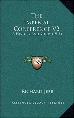 The Imperial Conference V2: A History and Study (1911)