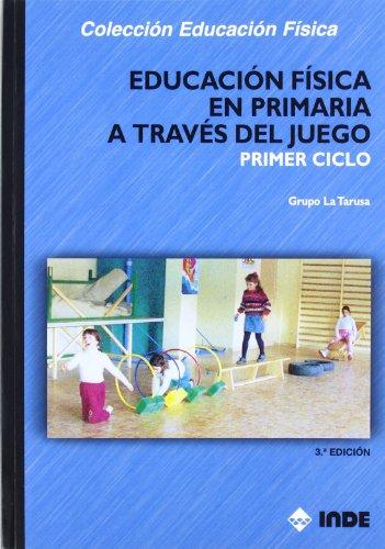 Descargar Libro Educación Física En Primaria A Través Del Juego. Primer Ciclo Grupo La Tarusa