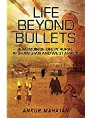 LIFE BEYOND BULLETS: MEMOIR OF LIFE IN RURAL AFGHANISTAN AND WEST AFRICA