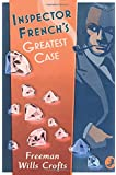 Inspector French's Greatest Case (Inspector French Mystery): An Inspector French Mystery