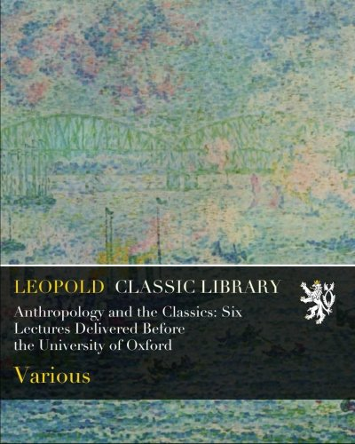 Download Anthropology and the Classics: Six Lectures Delivered Before the University of Oxford pdf