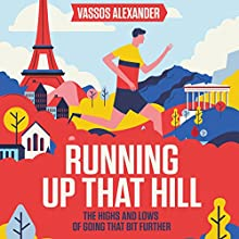 Running Up That Hill: The Highs and Lows of Going That Bit Further Audiobook by Vassos Alexander Narrated by Vassos Alexander