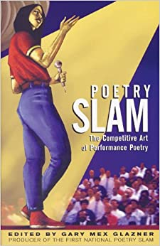 Poetry Slam: The Competitive Art of Perfomance Poetry: The Competitive Art of Performance Poetry