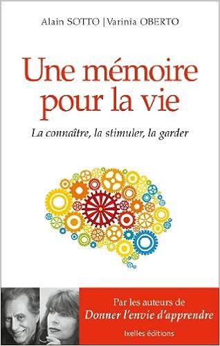 Alain Sotto, Varinia Oberto - Une mémoire pour la vie : La connaitre, la stimuler, la garder