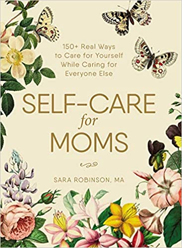 The Self-Care for Moms: 150+ Real Ways to Care for Yourself While Caring for Everyone Else product recommended by Sarah Armour on Improve Her Health.