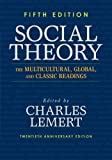 Social Theory : The Multicultural, Global, and Classic Readings, Lemert, Charles, 0813346681