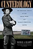 Custerology: The Enduring Legacy of the Indian Wars and George Armstrong Custer