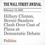 Hillary Clinton, Bernie Sanders Clash Over Cost of Plans at Democratic Debate | Colleen McCain Nelson,Laura Meckler,Peter Nicholas