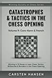 Catastrophes & Tactics In The Chess Opening - Volume 9: Caro-kann & French: Winning In 15 Moves Or Less: Chess Tactics, Brilliancies & Blunders In The Chess Opening (winning Quickly At Chess Series)-Carsten Hansen