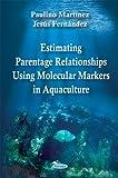 Estimating Parentage Relationships Using Molecular Markers in Aquaculture, Paulino Martínez and Jesús Fernández, 1606921401