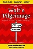 Walt's Pilgrimage: A Journey in the Life of Walter Elias Disney