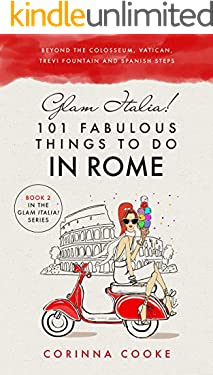 Glam Italia! 101 Fabulous Things to Do in Rome: Beyond the Colosseum, the Vatican, the Trevi Fountain, and the Spanish Steps