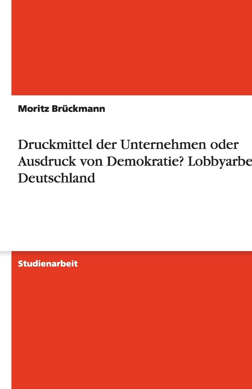 Druckmittel der Unternehmen oder Ausdruck von Demokratie? Lobbyarbeit in Deutschland (German Edition) ebook