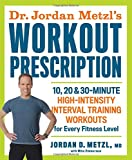 Dr. Jordan Metzl's Workout Prescription: 10, 20 & 30-minute high-intensity interval training workouts for every fitness level