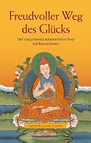 Freudvoller Weg des Glücks: Der vollständige buddhistische Weg zur Erleuchtung
