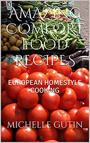 Read AMAZING COMFORT FOOD RECIPES: EUROPEAN HOMESTYLE COOKING PDF