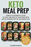 img - for Keto Meal Prep: Complete Beginner's Guide To Save Time And Eat Healthier With Batch Cooking For The Ketogenic Diet book / textbook / text book