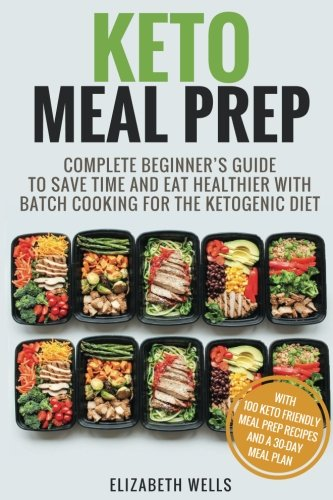 Purchase low price Keto Meal Prep: Complete Beginner' Guide Save Time And Eat Healthier With Batch Cooking For