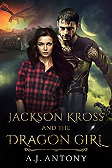 Jackson Kross and the Dragon Girl: An Epic Portal Fantasy Adventure by [Antony, A.J.]