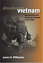 Abandoning Vietnam: How America Left and South Vietnam Lost Its War (Modern War Studies)