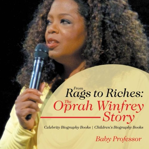 From Rags To Riches  The Oprah Winfrey Story   Celebrity Biography Books   Childrens Biography Books