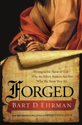 Forged: Writing in the Name of God--Why the Bible's Authors Are Not Who We Think They Are cover