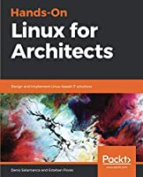Hands-On Linux for Architects: Design and implement Linux-based IT solutions Front Cover