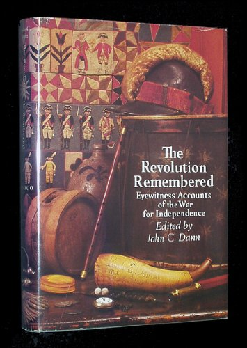 The Revolution Remembered: Eyewitness Accounts of the War for Independence